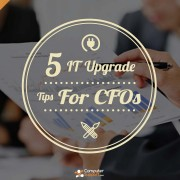 5 IT Upgrade Tips Many CFOs Ponder