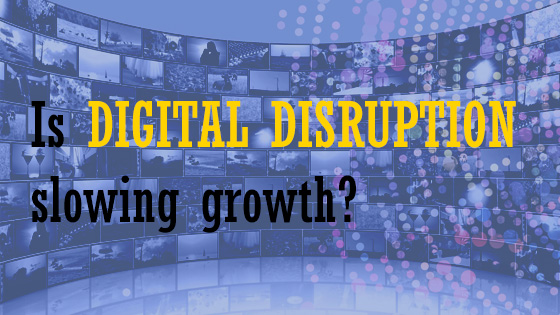 Is Digital disruption slowing growth