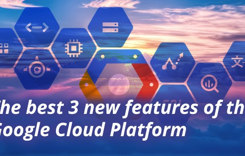 The best 3 new features of the Google Cloud Platform