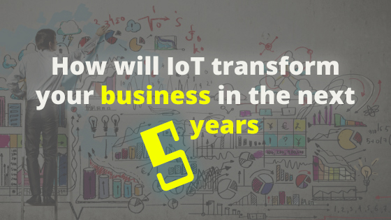 How will IoT transform your business in the next 5 years