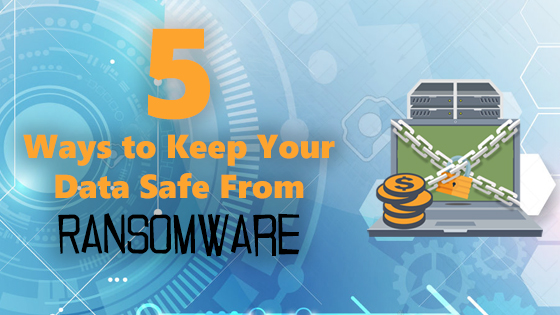 5 Ways to keep your data safe from Ransomware