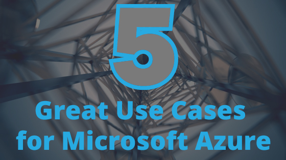 5 Great Use Cases for Azure