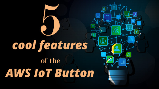 5 cool features of the AWS IoT Button