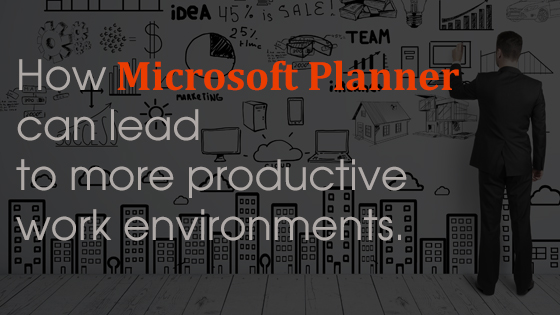 How Microsoft Planner can lead to more productive work environments
