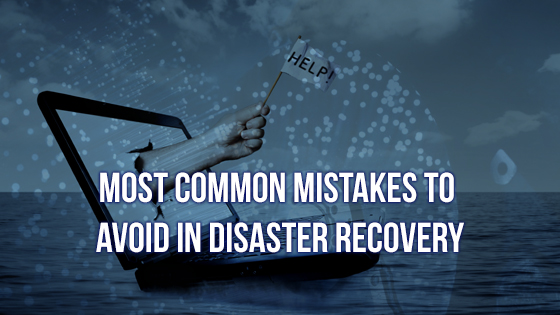 most common mistakes to avoid in disaster recovery