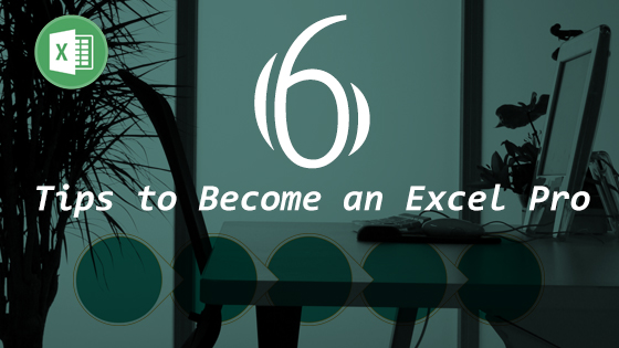 6 Excel tips to use it like a pro