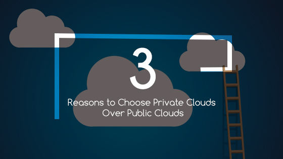 3 reasons to choose private clouds over public clouds