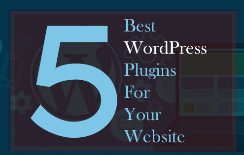 5 Best WordPress Plugins For Your Website