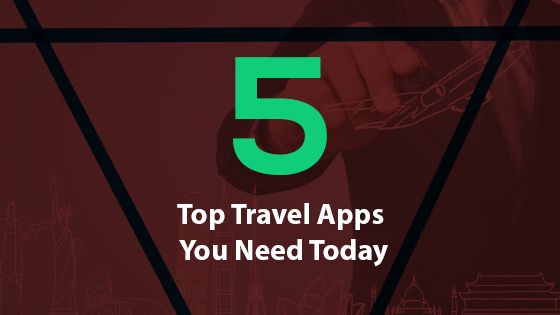 5 Top Travel Apps You Need Today