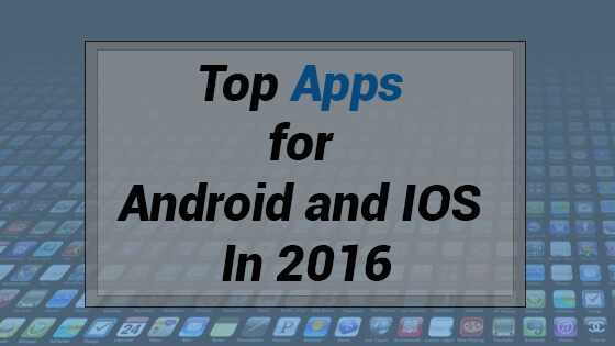 Top Apps for Android and IOS 2016