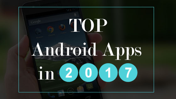 Top Android Apps in 2017
