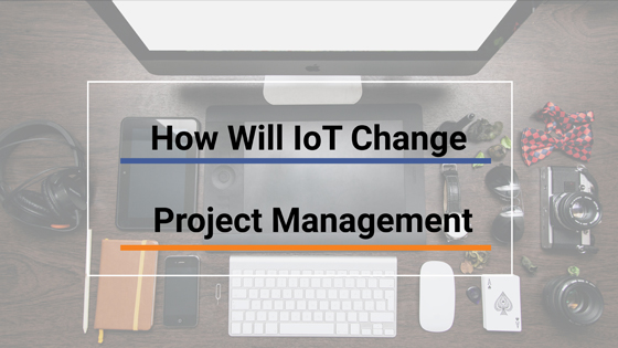 How IoT Will Change Project Management