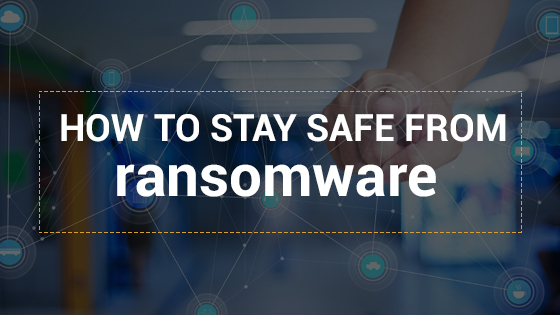 How to stay safe from ransomware