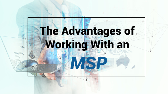 The Advantages of Working With an MSP