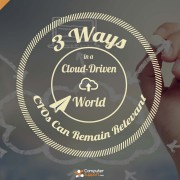3 Ways CIOs Can Remain Relevant in a Cloud-Driven World
