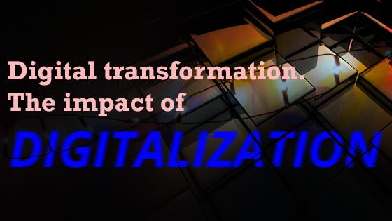 Digital transformation - The impact of digitalization