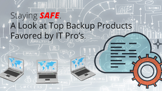 Staying Safe - A Look at Top Backup Products Favored by IT Pro's