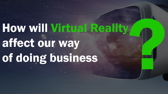 How will Virtual Reality affect our way of doing business