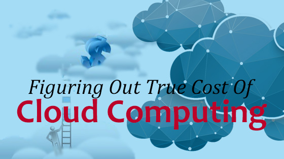 figuring out the true cost of cloud computing