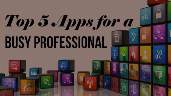 Top 5 apps for a busy professional