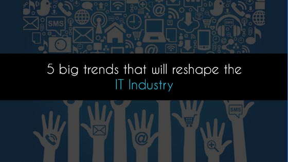 The 5 big changes coming to the IT industry soon