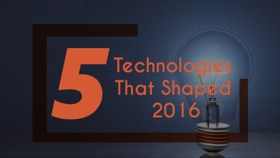 5 Technologies That Shaped 2016