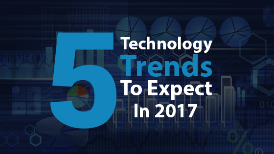 5 Technology Trends to Expect In 2017