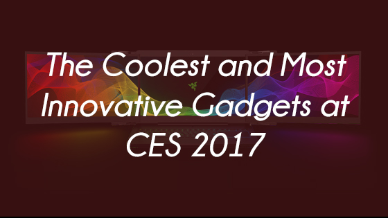 The Coolest and Most Innovative Gadgets at CES 2017