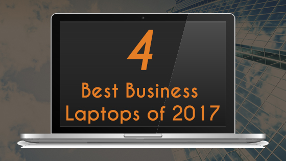 4 Best Business Laptops of 2017