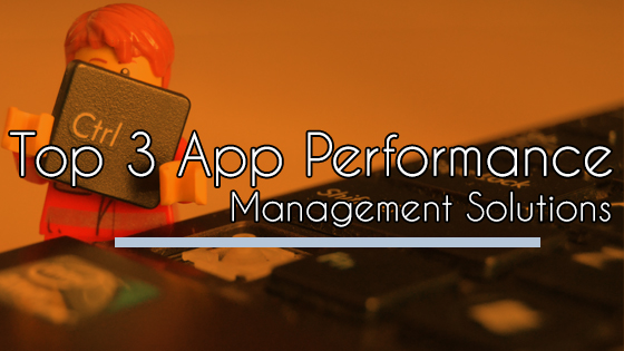 Top 3 App Performance Management Solutions