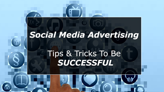 Social Media Advertising - Tips & Tricks to be Successful